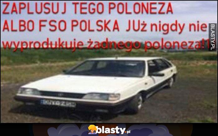 Zaplusuj tego Poloneza albo FSO Polska już nigdy nie wyprodukuje żadnego Poloneza