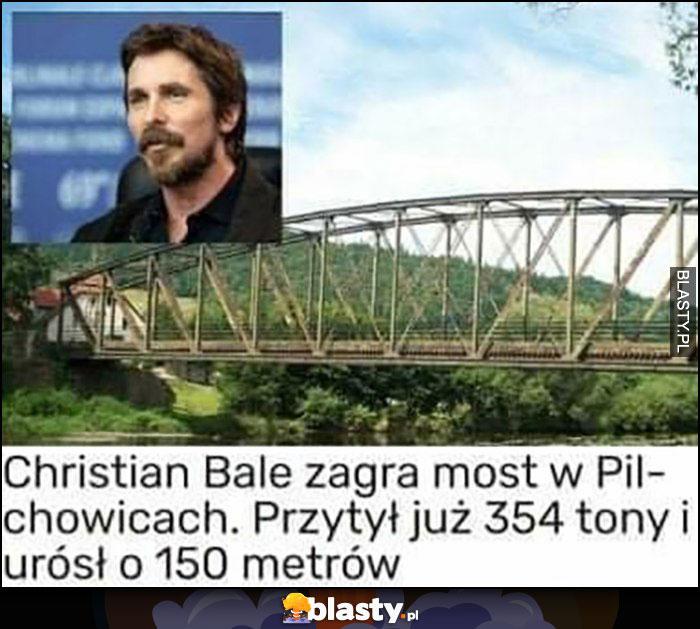 Christian Bale zagra most w Pilchowicach przytył już 354 tony i urósł 150 metrów
