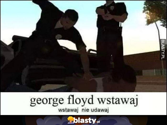 George Floyd wstawaj, nie udawaj GTA policjanci biją leżącego