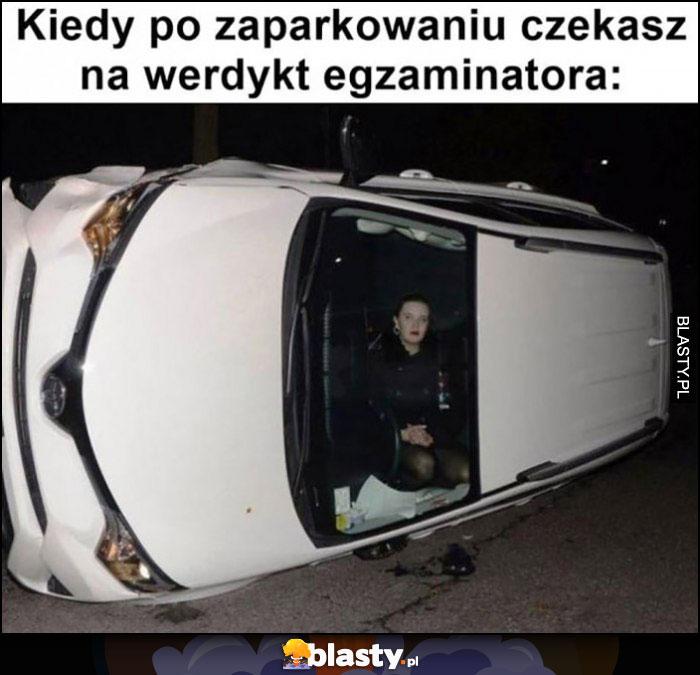 Kiedy po zaparkowaniu czekasz na werdykt egzaminatora dachowanie auto samochód na boku
