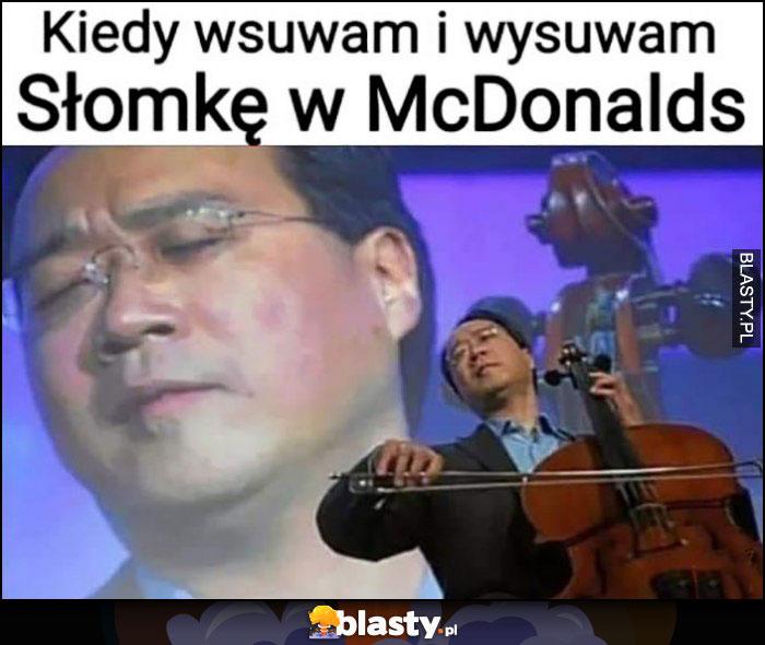Kiedy wysuwam i wsuwam słomkę w McDonalds dźwięk jak gra na instrumencie