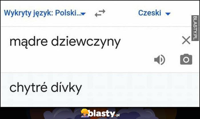 Mądre dziewczyny tłumaczenie na czeski: chytre divky