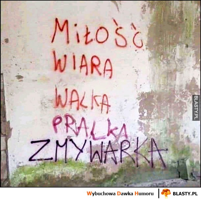 Miłość wiara walka pralka zmywarka napis na murze