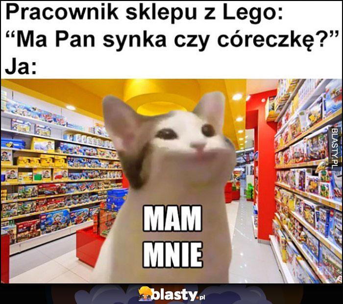Pracownik slepu z Lego: ma Pan synka czy córeczkę? Ja: mam mnie kot kotek