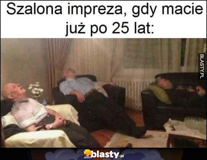 Szalona impreza gdy macie już po 25 lat wszyscy śpią starzy emeryci