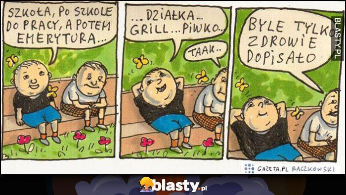 Szkoła, po szkole do pracy a potem emerytura, działka grill piwko, byle tylko zdrowie dopisało Raczkowski komiks
