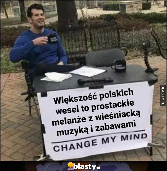 Większość polskich wesel to prostackie melanże z wieśniacką muzyką i zabawami change my mind