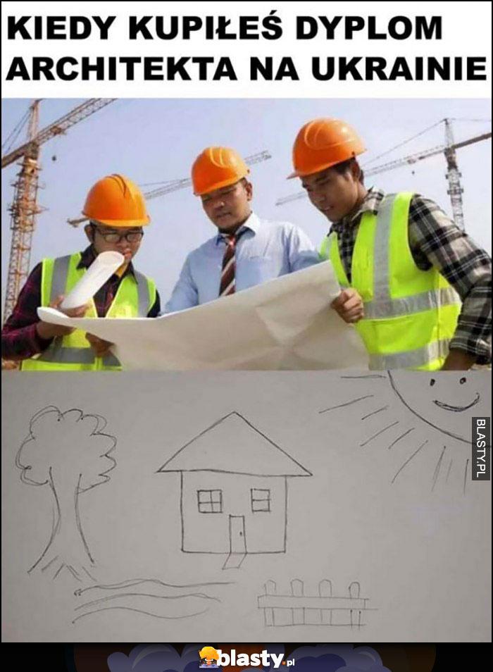 Kiedy kupiłeś dyplom architekta na ukrainie projekt domu rysunek