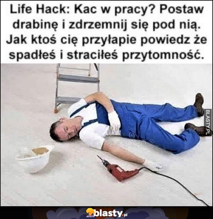 Lifehack: kac w pracy? Postaw drabinę i zdrzemnij się pod nią, powiedz że spadłes i straciłeś przytomność