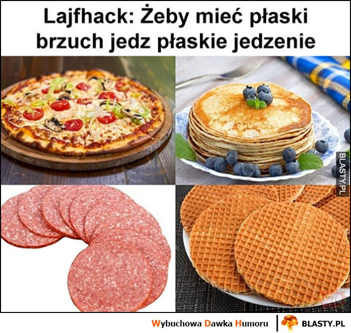 Lifehack: żeby mieć płaski brzuch jedz płaskie jedzenie