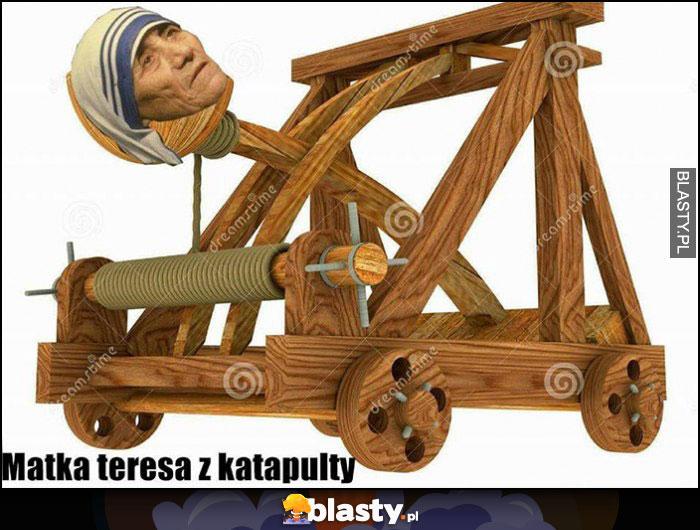 Matka Teresa z katapulty przeróbka