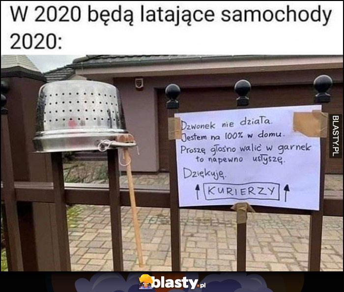 W 2020 będą latające samochody, 2020: dzwonek nie działa, proszę głośno walić w garnek