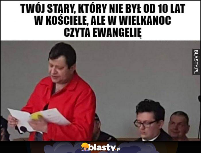 Zbigniew Stonoga Twój stary który nie był od 10 lat w kościele, ale w Wielkanoc czyta Ewangelię