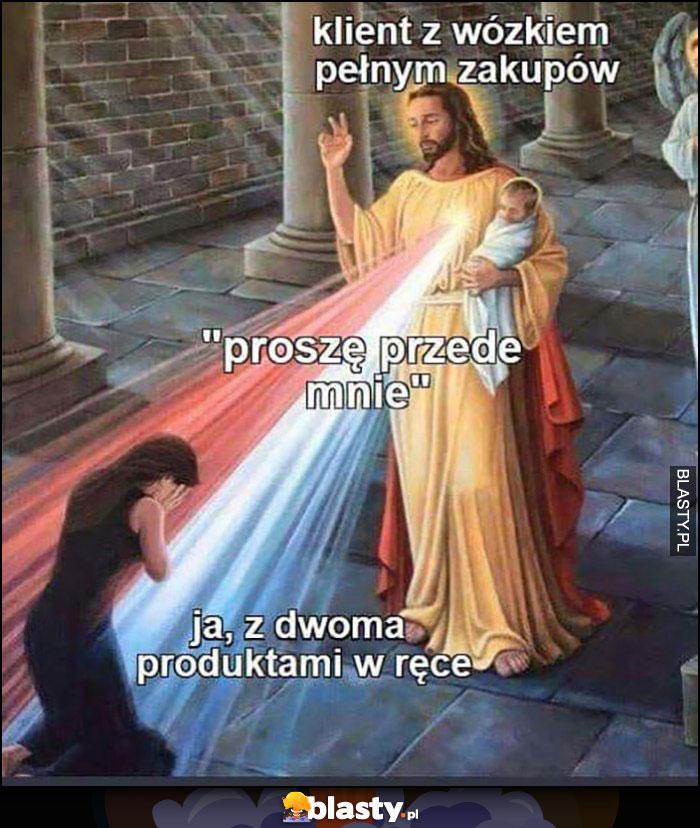Klient z wózkiem pełnym zakupów: proszę przede mnie, ja z dwoma produktami w ręce Jezus