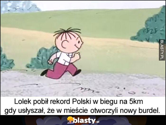 Lolek pobił rekord Polski w biegu na 5 km gdy usłyszał, że w mieście otworzyli nowy dom publiczny Bolek i Lolek