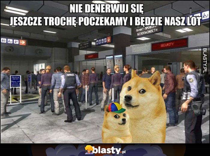 Nie denerwuj się jeszcze trochę poczekamy i będzie nasz lot lotnisko Call of Duty no russian