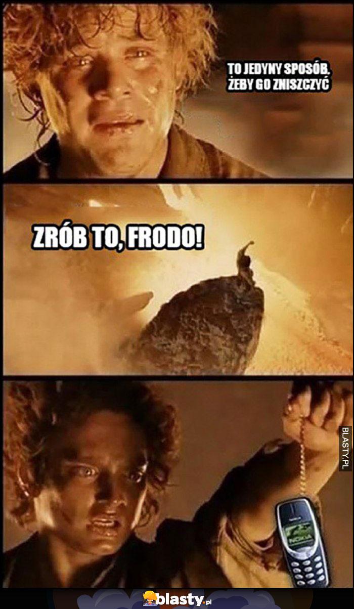 Nokia 3310 to jedyny sposób żeby go zniszczyć, zrób to Frodo Władca Pierścieni