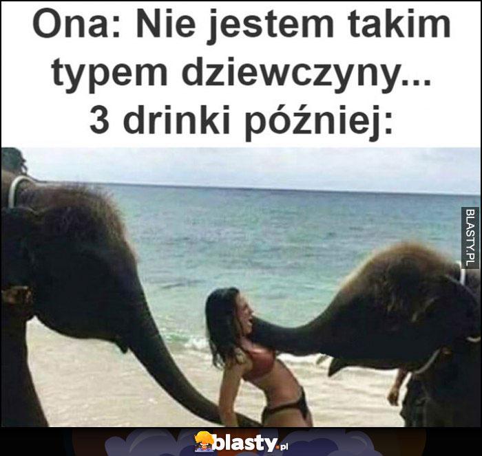 Ona: nie jestem takim typem dziewczyny, 3 drinki później zabawia się ze słoniami