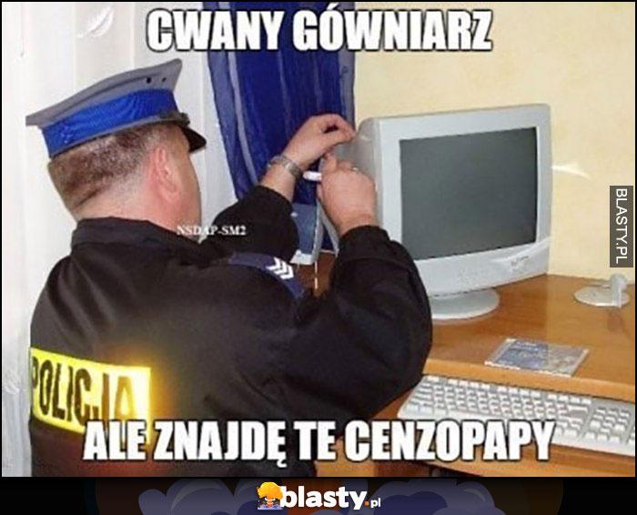 Policjant rozbiera komputer cwany gówniarz ale znajdę te cenzopapy