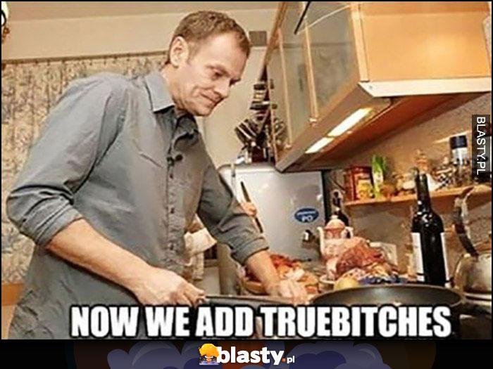Angielski z Tuskiem now we add truebitches teraz dodajemy prawdziwki