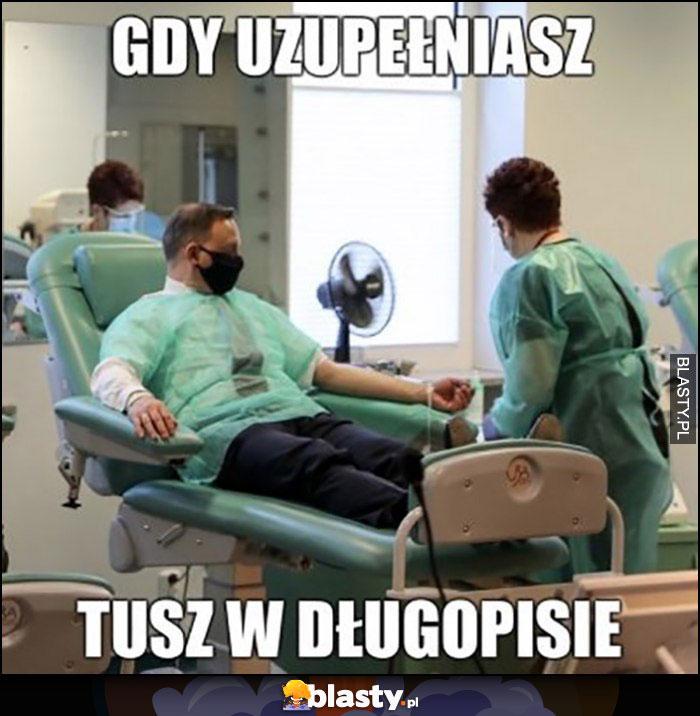Gdy uzupełniasz tusz w długopisie Andrzej Duda oddaje krew