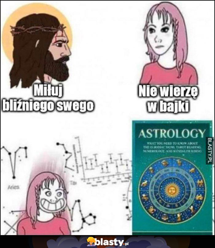 Jezus miłuj bliźniego swego, laska: nie wierzę w bajki, za to astrologia chętnie