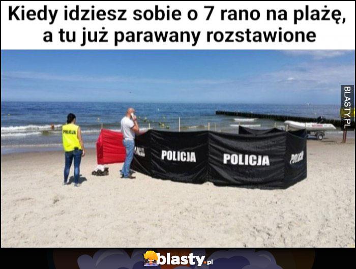Kiedy idziesz sobie o 7 rano na plażę a tu już parawany rozstawione policja morderstwo