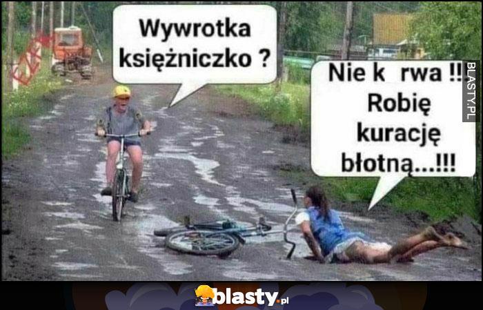 Wywrotka na rowerze księżniczko? Nie kurna, robię kurację błotną
