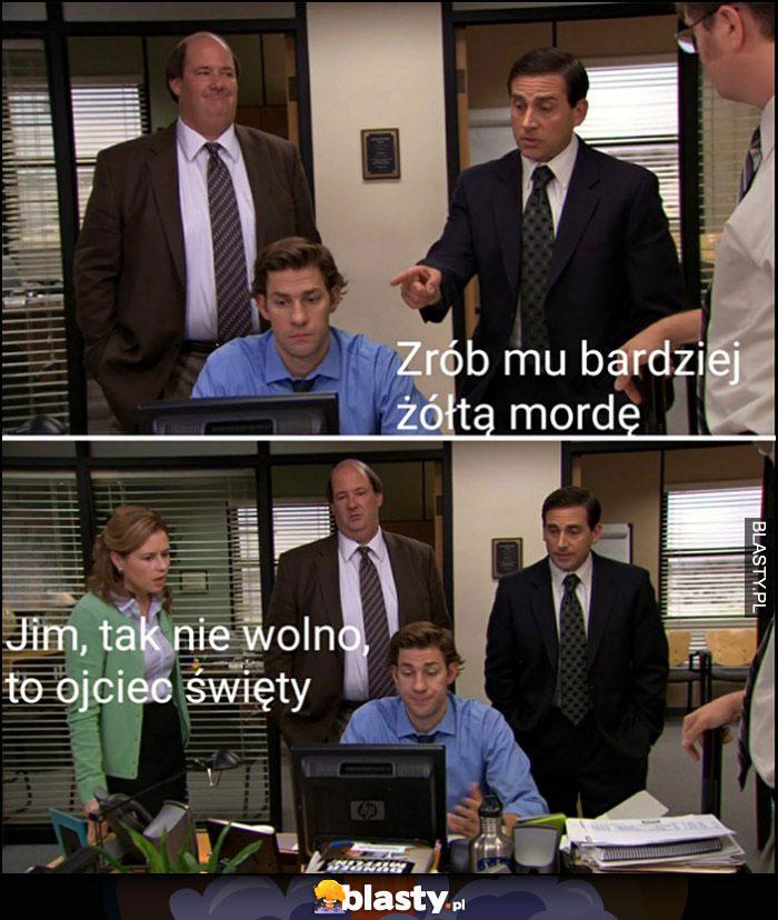 Zrób mu bardziej żółtą mordę, Jim tak nie wolno, to ojciec święty The Office