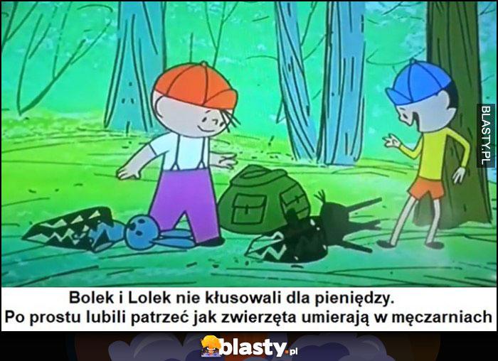 Bolek i Lolek nie kłusowali dla pieniędzy, po prostu lubili patrzeć jak zwierzęta umierają w męczarniach