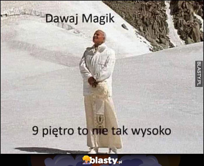 Dawaj Magik 9 piętro to nie tak wysoko papież Jan Paweł 2