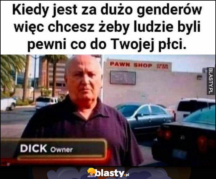 Kiedy jest za dużo genderów więc chcesz żeby ludzie byli pewni co do Twojej płci Dick owner