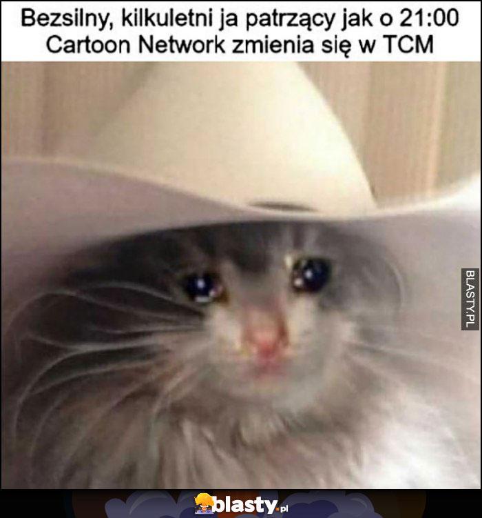 Bezsilny, kilkuletni ja patrzący jak o 21:00 Cartoon Network zmienia się w TCM kot płacze