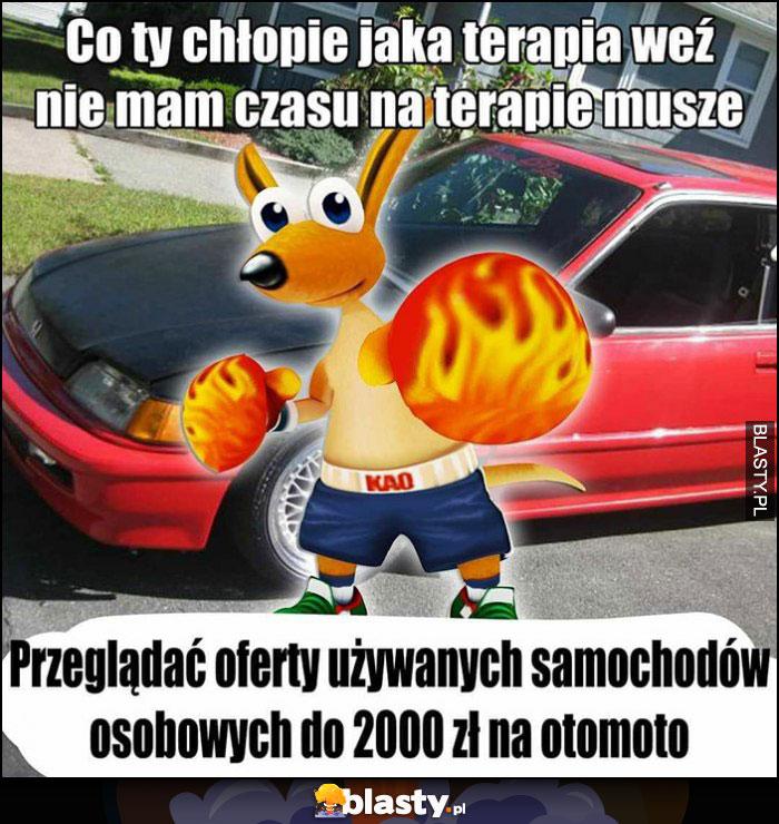 Co ty chłopie jaka terapia weź nie mam czasu muszę przeglądać oferty używanych samochodów osobowych do 2000 zł na otomoto
