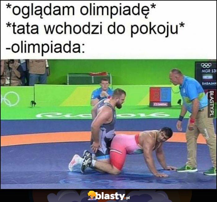 Ja: oglądam olimpiadę, tata wchodzi do pokoju, olimpiada jak homo film dla dorosłych