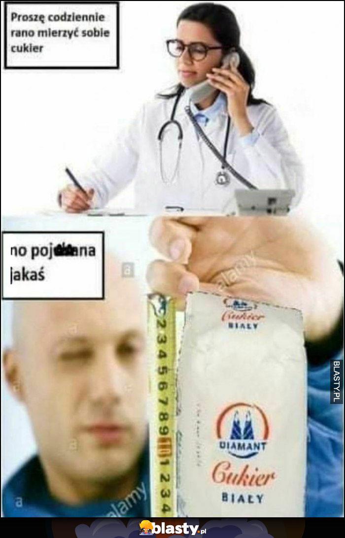 Lekarz: proszę codziennie rano mierzyć sobie cukier, dosłownie mierzy opakowanie cukru no walnięta jakaś