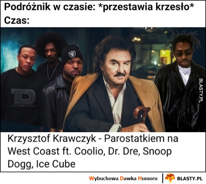Podróżnik w czasie: przestawia krzesło, czas: Krzysztof Krawczyk Parostatkiem na West Coast ft. Cooli, dr. Dre, Snoop Dogg, Ice Cube