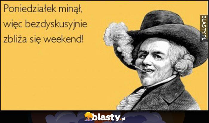 Poniedziałek minął, więc bezdyskusyjnie zbliża się weekend