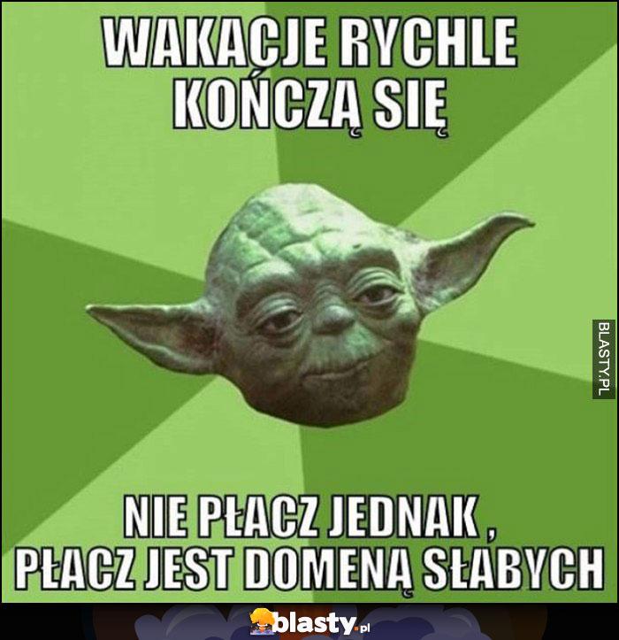 Wakacje rychle kończą się, nie płacz jednak, płacz jest domeną słabych Yoda