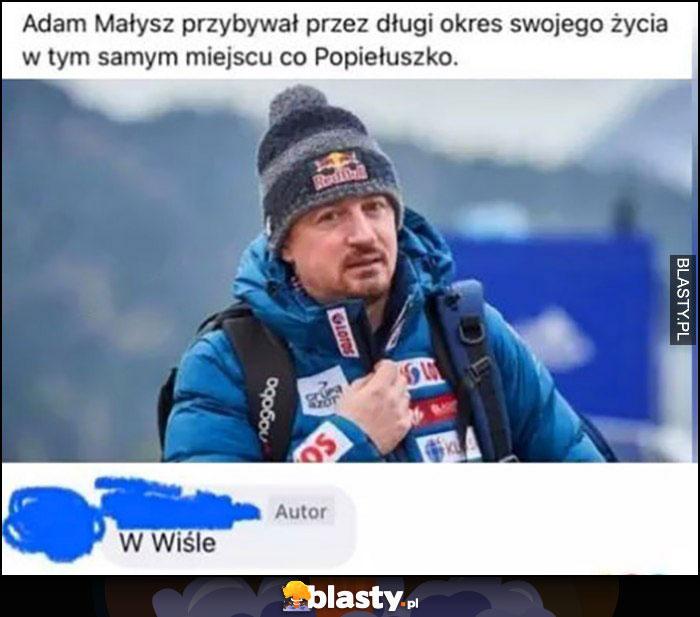 Adam Małysz przebywał przez długi okres swojego życia w tym samym miejscu co Popiełuszko, w Wiśle