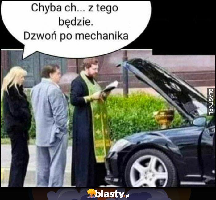 Chyba nic z tego nie będzie, dzwoń po mechanika, ksiądz błogosławi zepsute auto samochód
