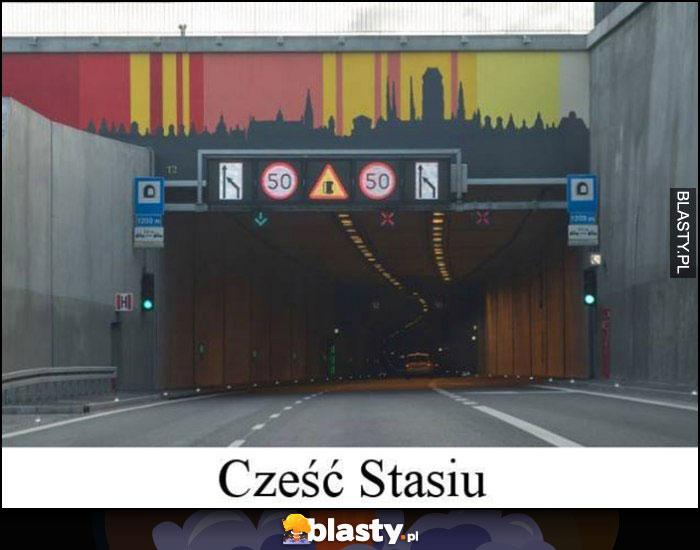 Cześć Stasiu tu Nel tunel dosłownie