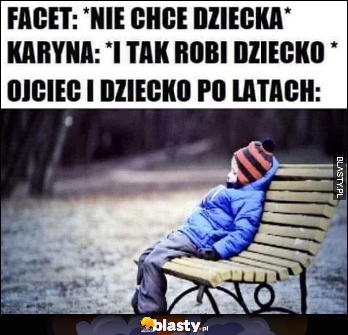 Facet: nie chce dziecka, Karyna: i tak robi dziecko, ojciec i dziecko po latach: samo dziecko