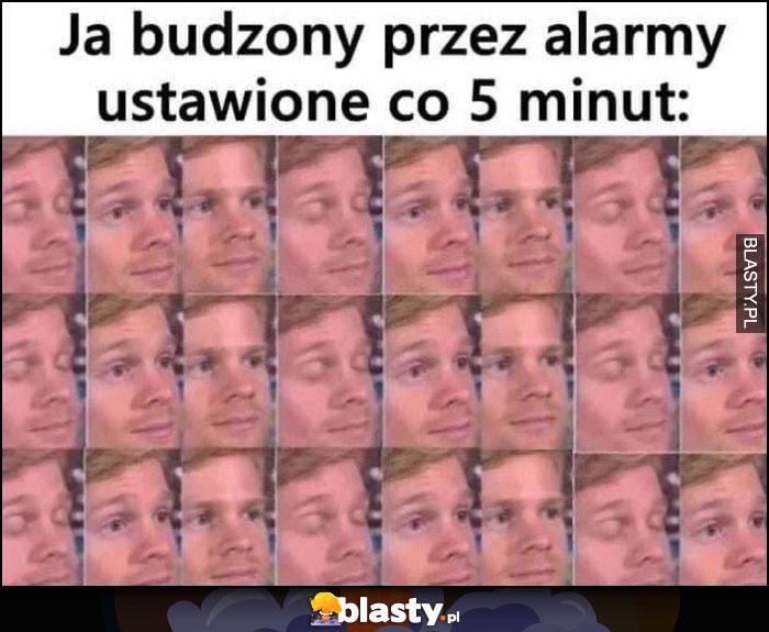 Ja budzony przez alarmy ustawione co 5 minut oczy otwarte i zamknięte na zmianę