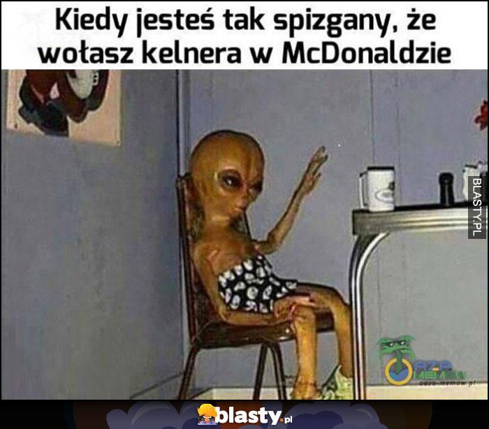 Kiedy jesteś tak spizgany, że wołasz kelnera w McDonaldzie ufo obcy alien