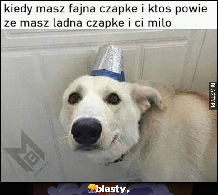 Kiedy masz fajną czapkę i ktoś powie, że masz ładną czapkę i ci miło pies piesek