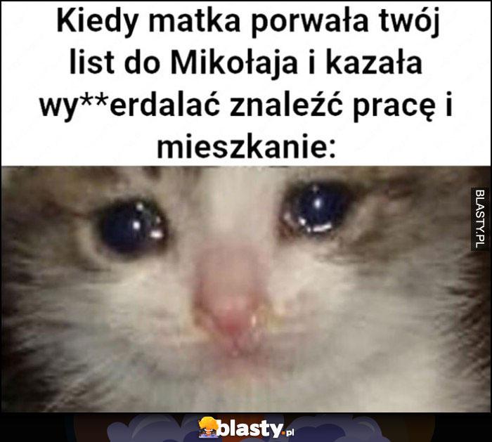 Kiedy matka porwała twój list do Mikołaja i kazała wypierdzielać, znaleźć pracę i mieszkanie kot płacze