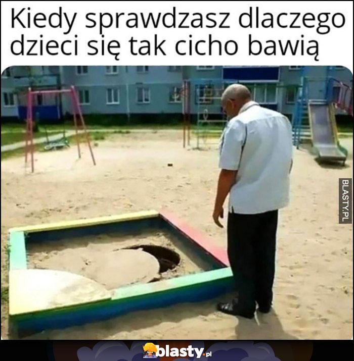 Kiedy sprawdzasz dlaczego dzieci się tak cicho bawią, wpadły do studzienki kanalizacyjnej w piaskownicy