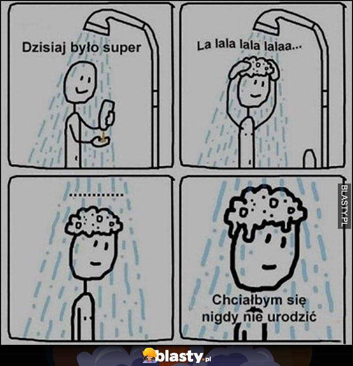Pod prysznicem: dzisiaj było super, chciałbym się nigdy nie urodzić komiks