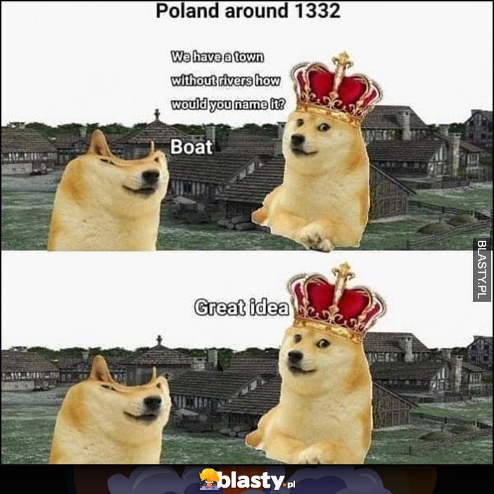 Polska rok 1332 jak nazwiemy to miasto? Łódź, świetny pomysł pies pieseł doge